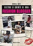 Dietro le quinte di una fashion blogger