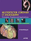 Multidetector Coronary Ct Angiography Principles,Practice And Applications