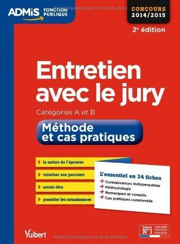 Entretien avec le jury - Méthode et cas pratiques - L'essentiel en 34 fiches - Catégories A et B - Concours 2014-2015 de Olivier Bellégo (28 février 2014) Broché