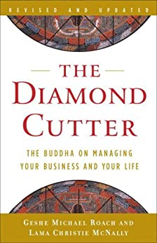 The Diamond Cutter: The Buddha on Managing Your Business and Your Life by [Roach, Geshe Michael, Mcnally, Lama Christie]