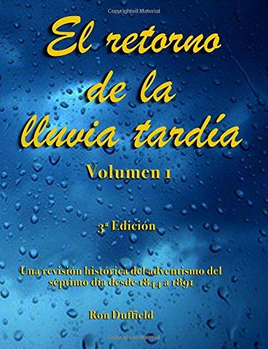 El retorno de la lluvia tardía: Una revision historica del adventismo del septimo dia desde 1844 a 1891: Volume 1 (Return of the Latter Rain) por Ron Duffield