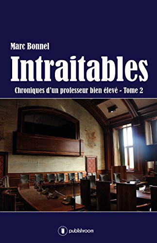 Intraitables: Roman humoristique (Chroniques d'un professeur bien élevé t. 2) par Marc Bonnel