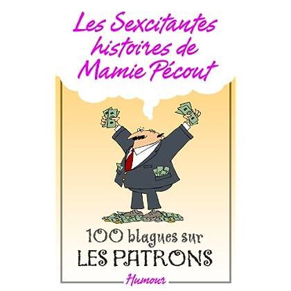 Les Sexcitantes histoires de mamie Pécout - 100 blagues sur les patrons: 100 blagues sur les patrons