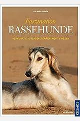 Faszination Rassehunde: Herkunft & Aufgaben, Temperament & Wesen Gebundene Ausgabe
