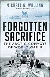 Forgotten Sacrifice: The Arctic Convoys of World War II (General Military) by Michael G. Walling (2016-01-20)