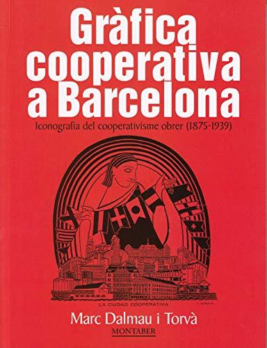 Gràfica cooperativa a Barcelona. Iconografia del cooperativisme obrer (1875-1939 (Montaber)