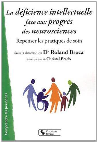 La dficience intellectuelle face aux progrs des neurosciences : Repenser les pratiques de soin de Roland Broca (10 octobre 2013) Broch