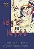 Weltgeist und Weltpolitik: Hegels Philosophie des Staates und der internationalen Beziehungen (Reihe Sozialwissenschaften, Band 25) - Bernhard K. Linser