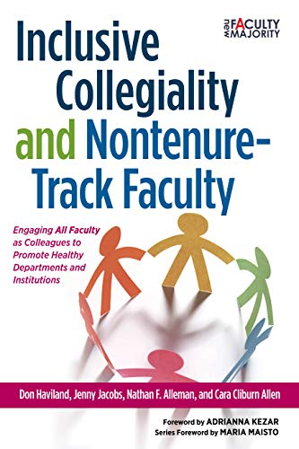Inclusive Collegiality and Nontenure-Track Faculty: Engaging <B>All Faculty</b> as Colleagues to Promote Healthy Departments and Institutions (The New Faculty Majority) (English Edition)