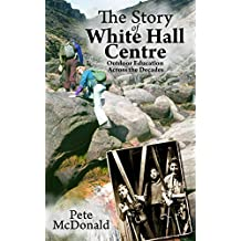 The Story of White Hall Centre: Outdoor Education across the Decades (English Edition)