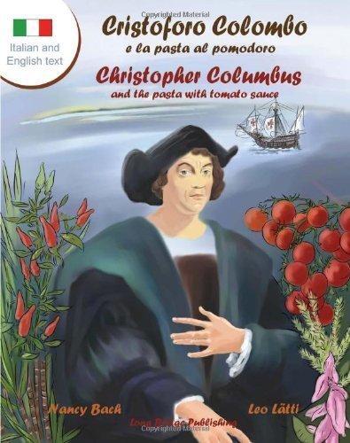 Cristoforo Colombo E La Pasta Al Pomodoro - Christopher Columbus and the Pasta with Tomato Sauce: A Bilingual Picture Book (Italian-English Text) (Italian Edition) by Bach, Nancy (2013) Paperback
