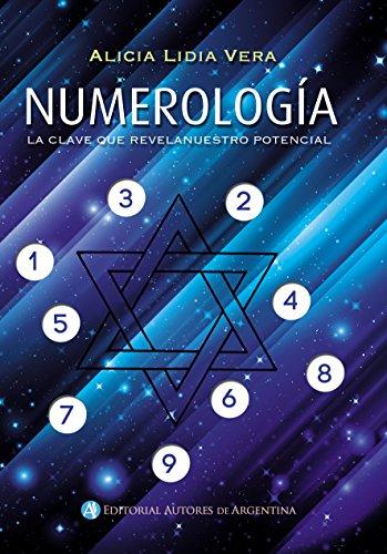 Numerología: La clave que revela nuestro potencial por Alicia Lidia Vera
