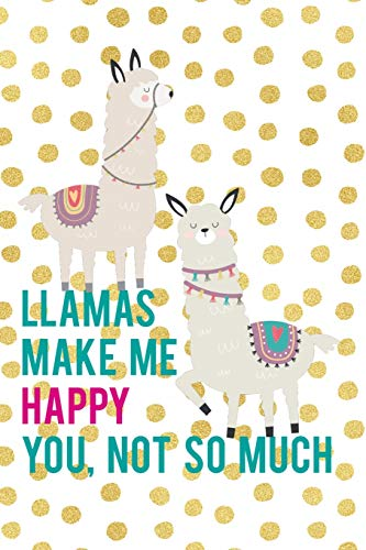 Llamas Make Me Happy You, Not So Much: Blank Lined Notebook ( Llamas ) Gold Dots