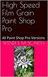 High Speed Film Grain Paint Shop Pro: All Paint Shop Pro Versions (Paint Shop Pro Made Easy Book 316) (English Edition)