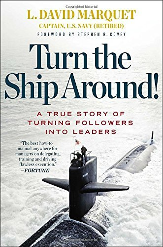 Turn the Ship Around!: A True Story of Building Leaders by Breaking the Rules by Marquet, L. David (September 26, 2013) Hardcover