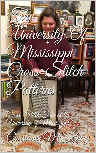 The University Of Mississippi Cross-Stitch Patterns: Cross-Stitch Fun at the University of Mississippi! (Embroidery Book 2) (English Edition) Miss Mississippi University