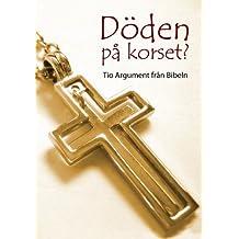 Döden på korset? Tio argument från Bibeln (Swedish/Svenska) (Swedish Edition)