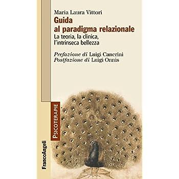 Guida Al Paradigma Relazionale. La Teoria, La Clinica, L'intrinseca Bellezza