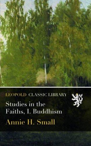 Studies in the Faiths, I. Buddhism por Annie H. Small