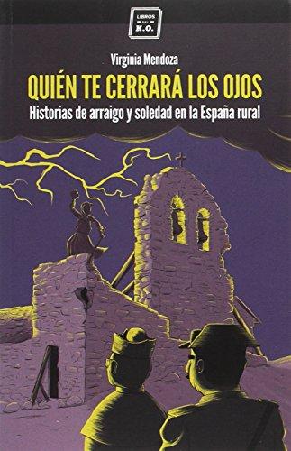 Quién te cerrerará los ojos: Historias de arraigo y soledad en la España rural por From Libros Del Ko, Sll