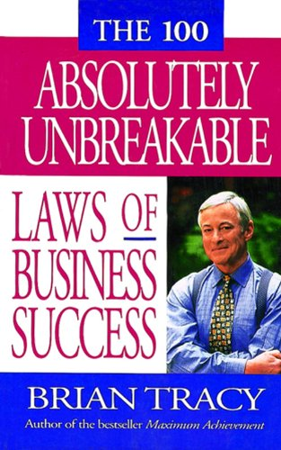 The 100 Absolutely Unbreakable Law Of Business Success - Brian Tracy