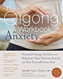 The Qigong Workbook for Anxiety: Powerful Energy Practices to Rebalance Your Nervous System and Free Yourself from Fear (New Harbinger Self-Help Workbook)