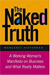 The Naked Truth: A Working Woman's Manifesto on Business and What Really Matters Hardcover