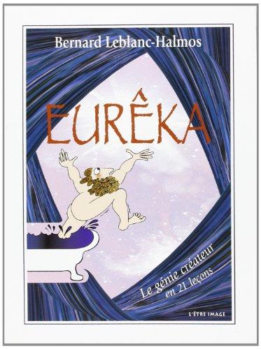 Eureka, le Gnie Crateur en 21 Lecons