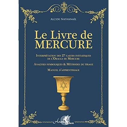 Le Livre de Mercure: Interprétation des 27 cartes initiatiques de l'Oracle de Mercure. Analyses symboliques et méthodes de tirage. Manuel d'apprentissage