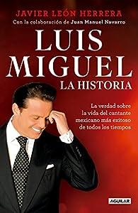 Luis Miguel: La Historia / Luis Miguel: The Story par  Javier Leon Herrera