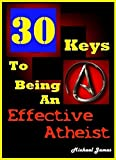 30 Keys To Being An Effective Atheist (Effective People Book 1)
