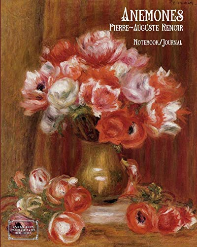 Pierre Auguste Renoir Still Life (Anemones - Pierre-Auguste Renoir - Notebook/Journal: College Ruled, 200 Blank Pages, 8x10 Inches)