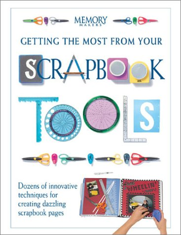 Getting the Most from Your Scrapbook Tools (Memory Makers) por Memory Makers