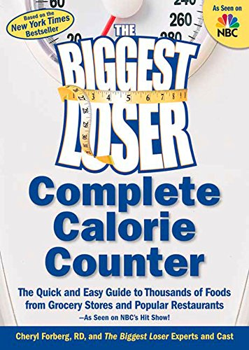 The Biggest Loser Complete Calorie Counter: The Quick and Easy Guide to Thousands of Foods from Grocery Stores and Popular Rest