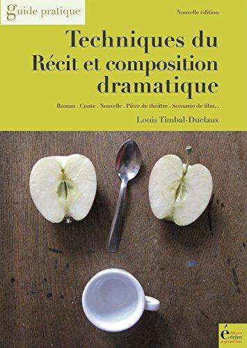Techniques du récit et composition dramatique: Guide pratique