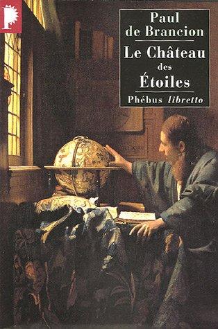 Le château des étoiles : Etrange histoire de Tycho Brahé, astronome et grand seigneur