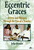ECCENTRIC GRACES : Eritrea and Ethiopia Through the Eyes of a Traveller