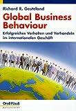 Global Business Behaviour: Erfolgreiches Verhalten und Verhandeln im internationalen Geschäft - Richard R. Gesteland