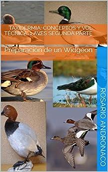 TAXIDERMIA: CONCEPTOS Y VOL TÉCNICA. 1 AVES SEGUNDA PARTE: Preparación de un Widgeon (Spanish Edition) by [ANDRONACO, ROSARIO]