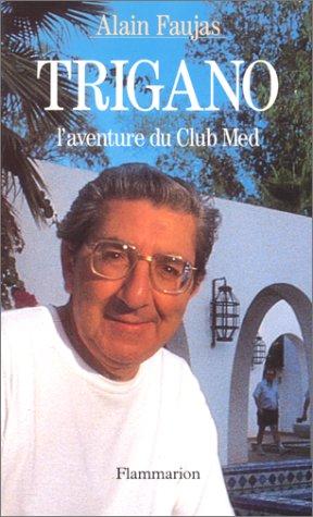 Descargar Libro Trigano : L'aventure du Club Méd de Alain Faujas