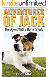 Kids Book: Adventures of Jack: The Agent With a Bone to Pick (Kids Picture Book and Dog Book for Kids) Kids Book About Animals (Jack Russell Adventure Series 1)