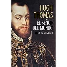 El Señor Del Mundo. Felipe II Y Su Imperio ((Fuera de colección))