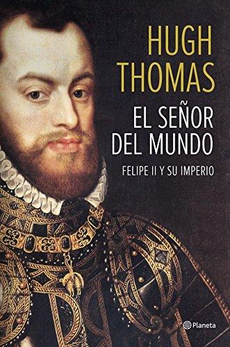 El señor del mundo: Felipe II y su imperio ((Fuera de colección)) por Hugh Thomas