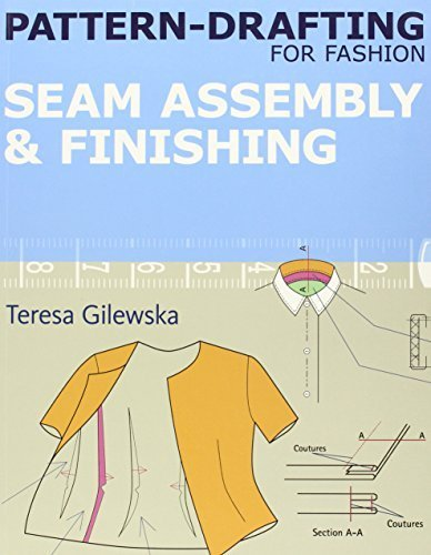 Pattern-drafting for Fashion: Seam Assembly & Finishing by Gilewska, Teresa (2013) Paperback