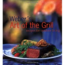 Weber's Art of the Grill: Recipes for Outdoor Living by Jamie Purviance (1999-03-01)
