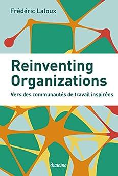 Reinventing Organizations: Vers des communautés de travail inspirées par [Laloux, Frédéric]