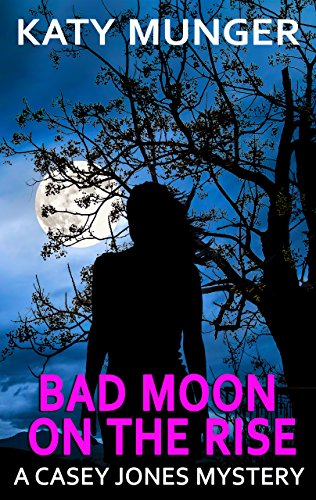 Bad Moon On The Rise (Casey Jones Mystery Series Book 6 ...