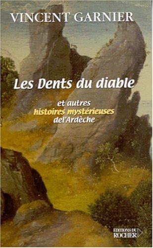 Les Dents du diable et autres histoires mystérieuses de l'Ardèche par Vincent Garnier
