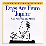 Dogs Are from Jupiter (Cats Are from the Moon) (Peanuts at Work & Play)
