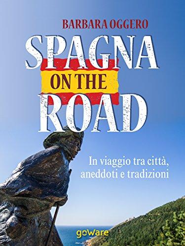 Spagna on the road. In viaggio tra città, aneddoti e tradizioni (Guide d'autore - goWare)
